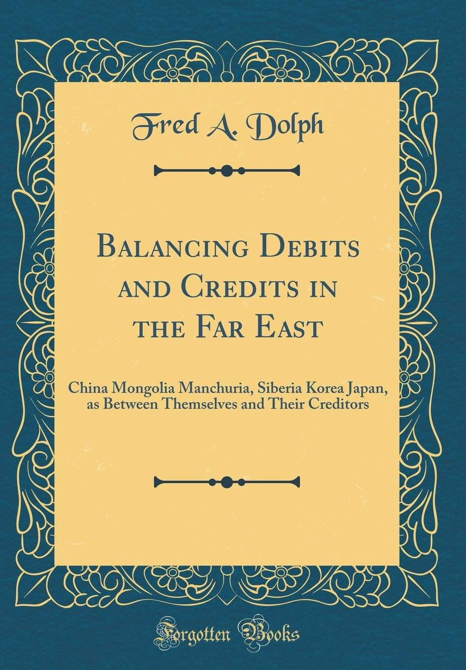 Read Online Balancing Debits and Credits in the Far East: China Mongolia Manchuria, Siberia Korea Japan, as Between Themselves and Their Creditors (Classic Reprint) PDF