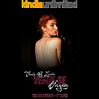 Vende-se Virgem: Juntos por um contrato, uma venda. (Trilogia Beast Livro 1)