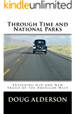 Through Time and National Parks: Exploring Old and New Trails of the American West (English Edition)