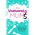 The Unmumsy Mums: A Collection of Your Hysterical Stories from the Frontline of Parenting