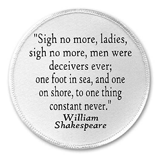 sigh no more ladies