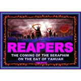 Reapers - The Coming Of The Seraphim On The Day Of Yahuah