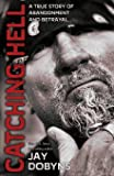 Catching Hell: A True Story of Abandonment and Betrayal
