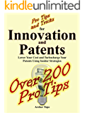 Pro Tips and Tricks for Innovation and Patents: Lower Your Cost and Turbocharge Your Patents Using Insider Strategies