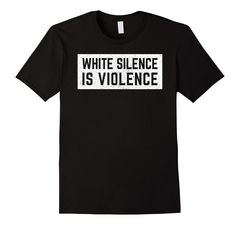 White Silence is Violence Shirt  Black Lives Matter T Gift-CD
