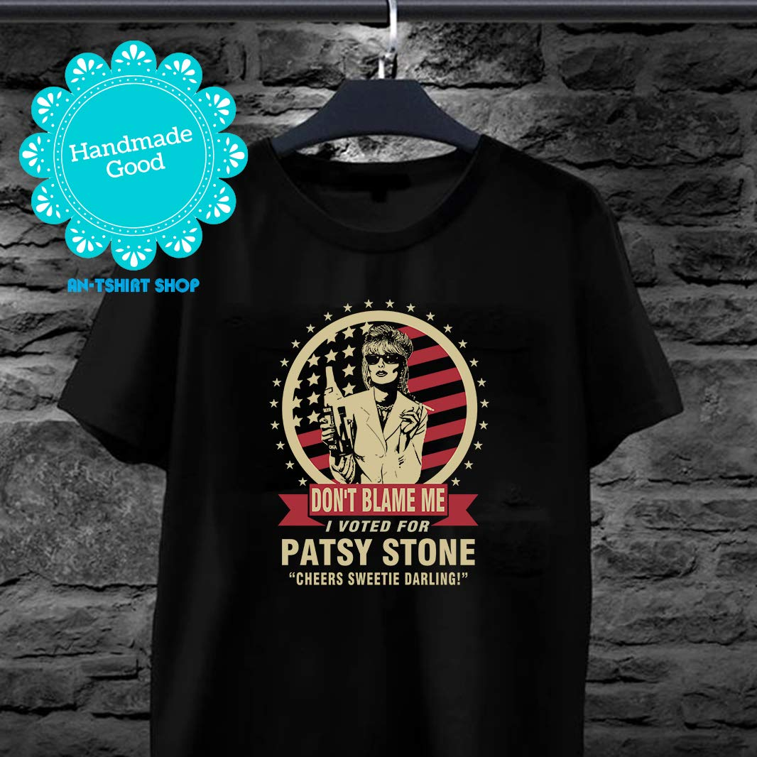 ddfe58aac Amazon.com: Don't Blame Me I Voted For Patsy Stone T shirts for men and  women: Handmade