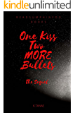 One Kiss TWO MORE Bullets