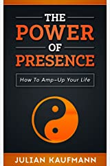 The Power of Presence: How To Amp-Up Your Life (PATH Book 1) Kindle Edition
