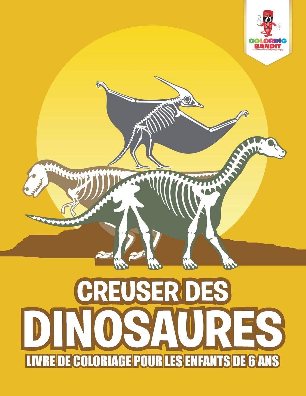 Coloriage Vrai Dinosaure.Creuser Des Dinosaures Livre De Coloriage Pour Les Enfants De 6