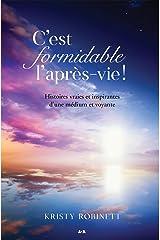 C'est formidable l'après-vie!: Histoires vraies et inspirantes d'une médium et voyante (French Edition) Kindle Edition