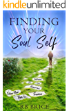 Finding Your Soul Self: Follow Your Path to Freedom, Happiness, Joy, Love and Fulfillment