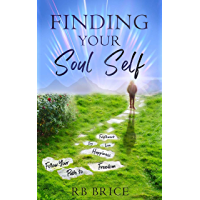 Finding Your Soul Self: Follow Your Path to Freedom, Happiness, Joy, Love and Fulfillment (English Edition)