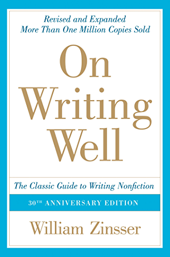 On Writing Well; 30th Anniversary Edition: An Informal Guide to Writing Nonfiction