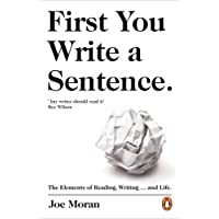 First You Write a Sentence: The Elements of Reading, Writing  and Life.