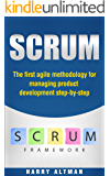 SCRUM: The First Agile Methodology For Managing Product Development Step-By-Step (agile scrum, scrum marketing, scrum development)