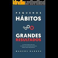 Pequenos Hábitos, Grandes Resultados: Um método simples e eficaz para criar hábitos que transformarão suas finanças, trabalho, saúde e relacionamentos.