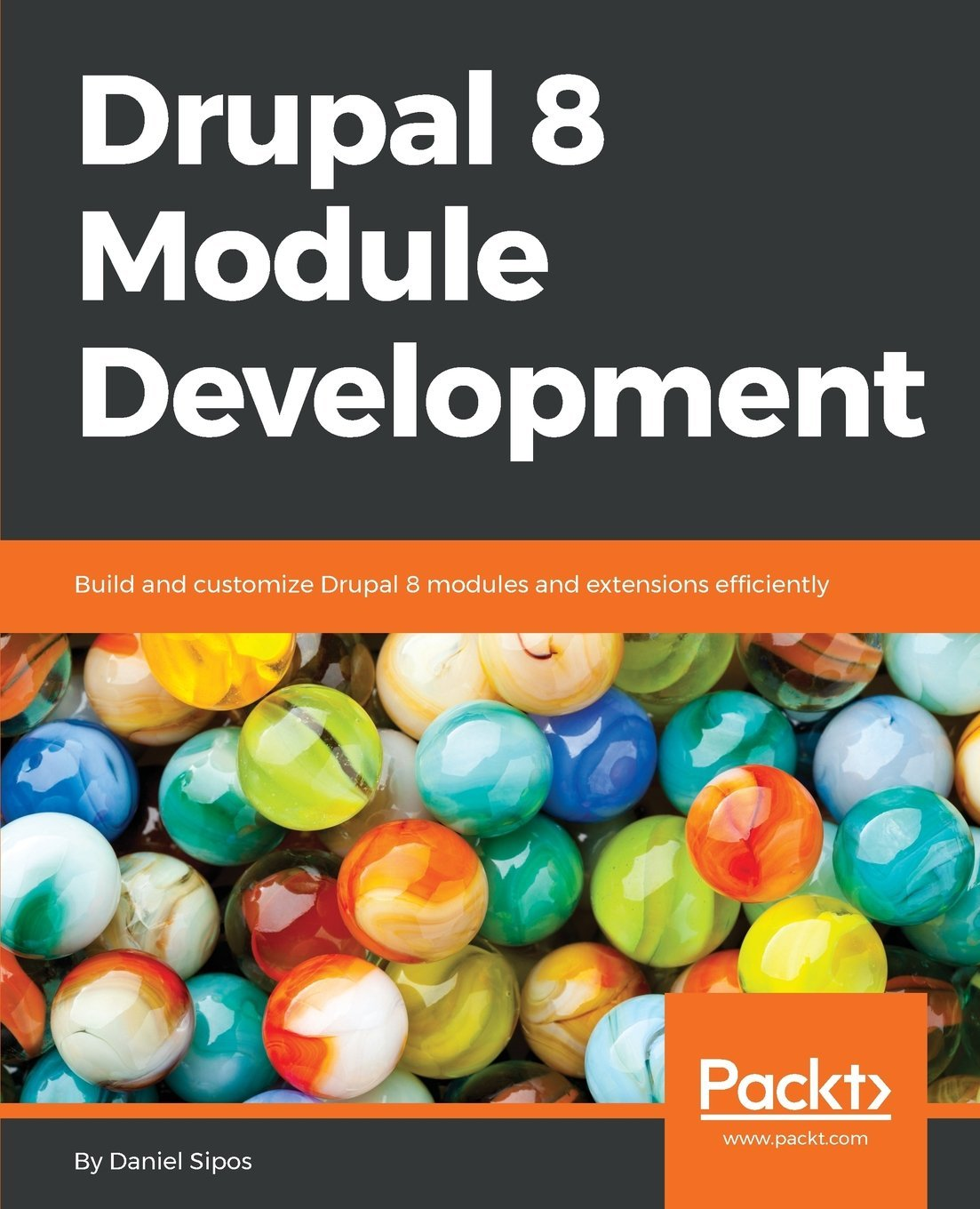 Read Online Drupal 8 Module Development: Build and customize Drupal 8 modules and extensions efficiently ebook