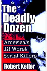 The Deadly Dozen: America's 12 Worst Serial Killers (American Serial Killers) Kindle Edition