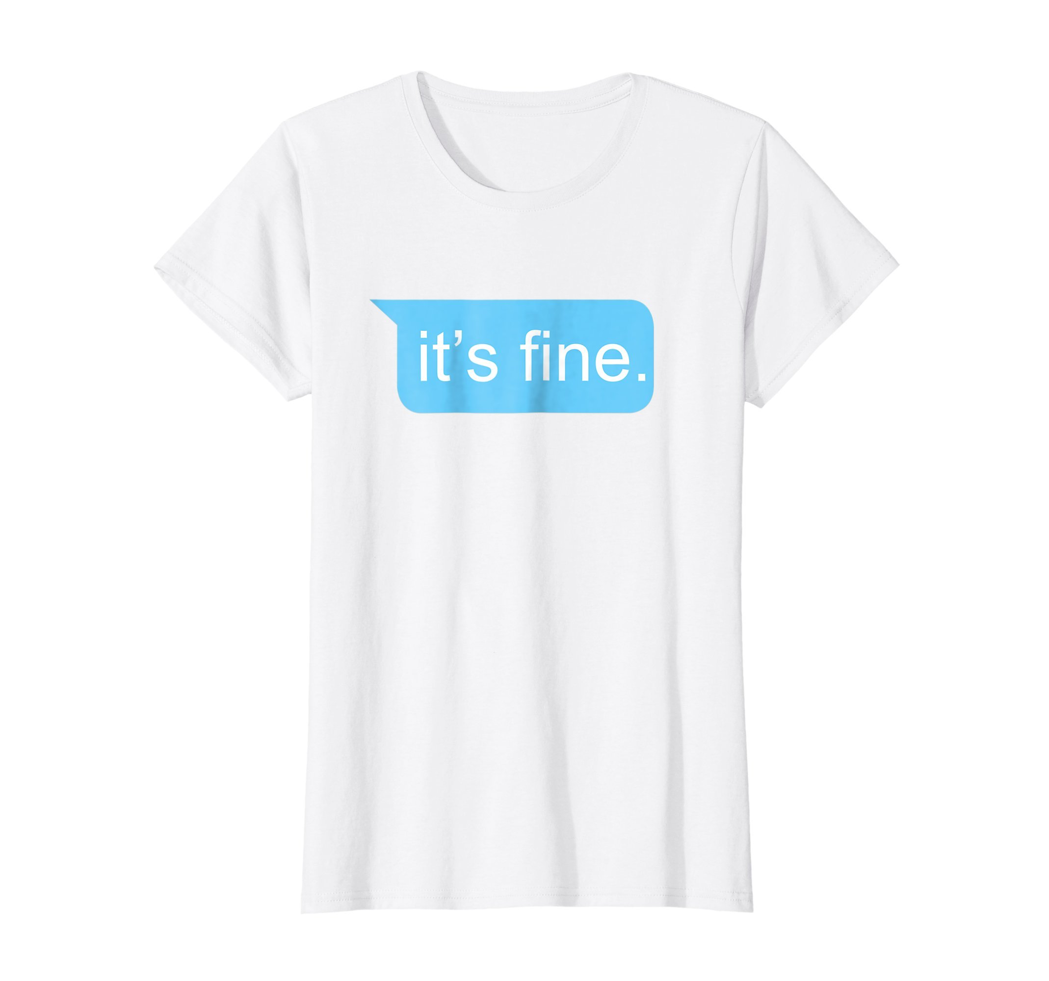 Womens It's Fine Passive Aggressive Text Message T-Shirt Funny Tee Medium White
