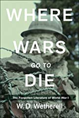 Where Wars Go to Die: The Forgotten Literature of World War I Kindle Edition