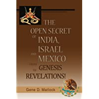 The Open Secret of India, Israel and Mexico--from Genesis to Revelations!