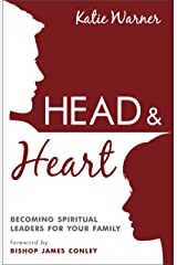 Head & Heart: Becoming Spiritual Leaders for Your Family Kindle Edition