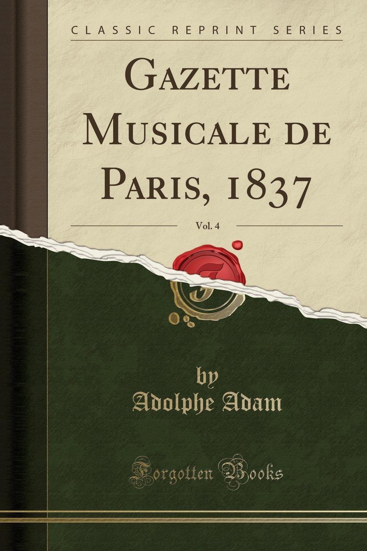 Read Online Gazette Musicale de Paris, 1837, Vol. 4 (Classic Reprint) (French Edition) pdf