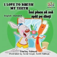 I Love to Brush My Teeth: English Romanian Children's Book (English Romanian Bilingual Collection)