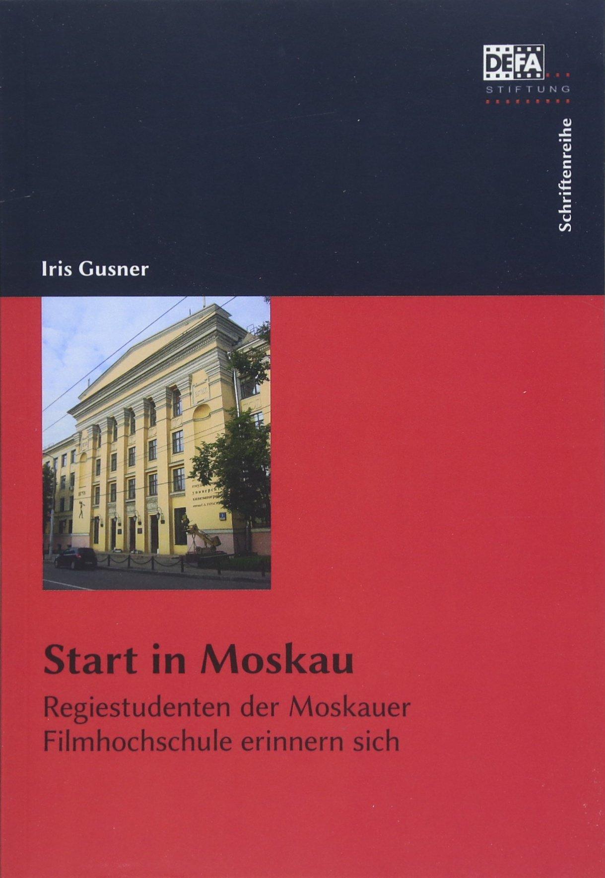 Start in Moskau: Regiestudenten der Moskauer Filmhochschule erinnern sich Taschenbuch – 13. Juni 2018 DEFA-Stiftung Iris Gusner Bertz und Fischer 3865054145