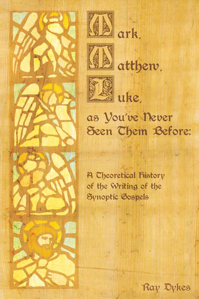 Download Mark, Matthew and Luke as You've Never Seen Them Before: A Theoretical History of the Writing of the Synoptic Gospels pdf