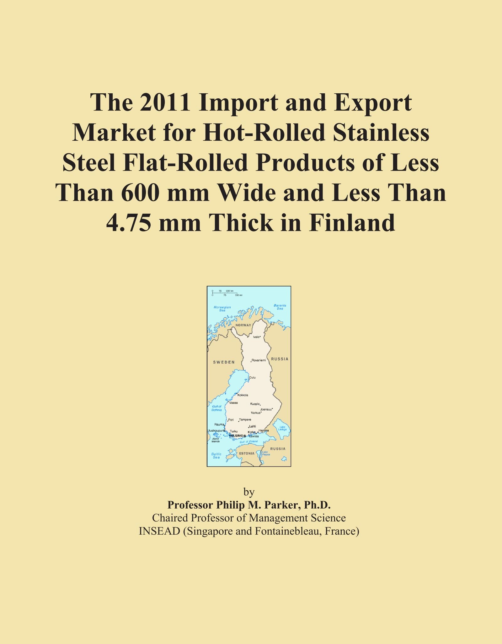 The 2011 Import and Export Market for Hot-Rolled Stainless Steel Flat-Rolled Products of Less Than 600 mm Wide and Less Than 4.75 mm Thick in Finland pdf epub