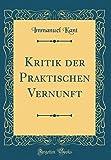Kritik Der Praktischen Vernunft (Classic Reprint)