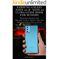 SAMSUNG GALAXY NOTE 20 & NOTE 20 ULTRA GUIDE BOOK FOR SENIORS: Illustrated Manual with Tips and Tricks to Master Your…