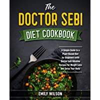 The Doctor Sebi Diet Cookbook: A Simple Guide to a Plant-Based Diet for Beginners with Doctor Sebi Alkaline Recipes for…