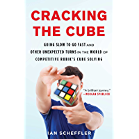Cracking the Cube: Going Slow to Go Fast and Other Unexpected Turns in the World of Competitive Rubik's Cube Solving…