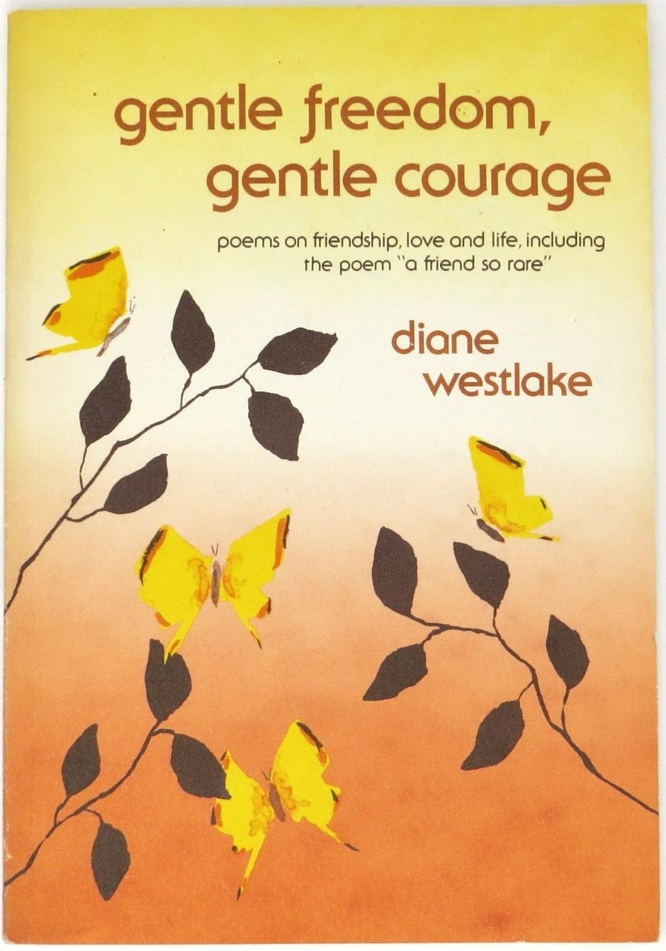 Gentle Freedom Gentle Courage Poems On Friendship Love And Life
