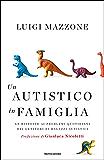 Un autistico in famiglia: Le risposte ai problemi quotidiani dei genitori di ragazzi autistici