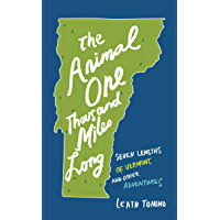The Animal One Thousand Miles Long: Seven Lengths of Vermont and Other Adventures
