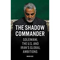The Shadow Commander: Soleimani, the US, and Iran's Global Ambitions