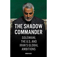 The Shadow Commander: Soleimani, the US, and Iran's Global Ambitions (English Edition)