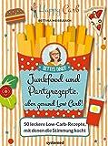 Happy Carb: Junkfood und Partyrezepte, aber gesund Low Carb!: 50 leckere Low-Carb-Rezepte, mit denen die Stimmung kocht