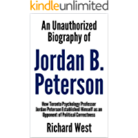 An Unauthorized Biography of Jordan B. Peterson: How Toronto Psychology Professor Jordan Peterson Established Himself as an Opponent of Political Correctness (English Edition)