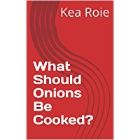 What Should Onions Be Cooked? (English Edition)