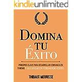 Domina Tu Éxito : Principios clave para desarrollar confianza en ti mismo y alcanzar un verdadero éxito (Colección Domina Tu(