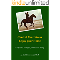 Control Your Stress And Enjoy Your Horse: Confidence Strategies For Pleasure Riding