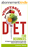 Vegetarian: Vegetarian Diet For Beginners- 40 Simple & Amazing Vegetarian Recipes With Natural Foods For Healthy Living! (Vegetarian Diet, Clean Eating, ... Diet, Slow Cooker Recipes) (English Edition)