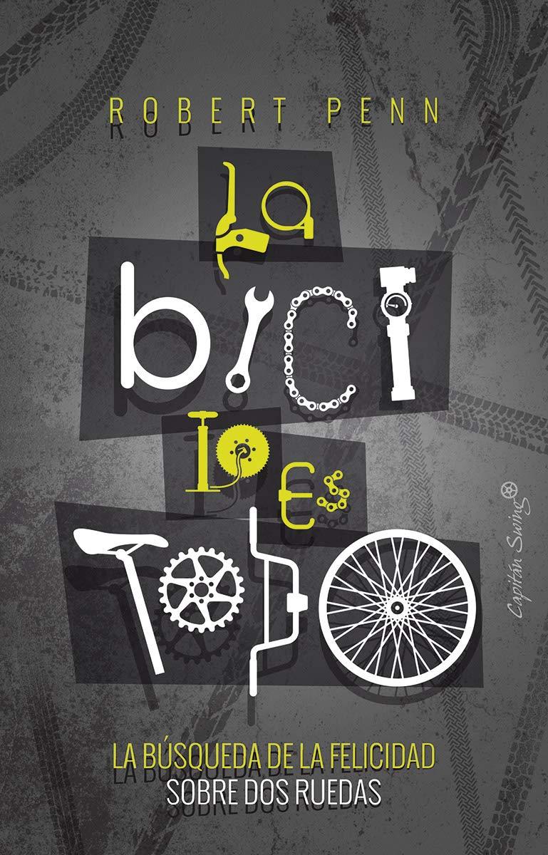 La bici lo es todo: La búsqueda de la felicidad sobre dos ruedas ...