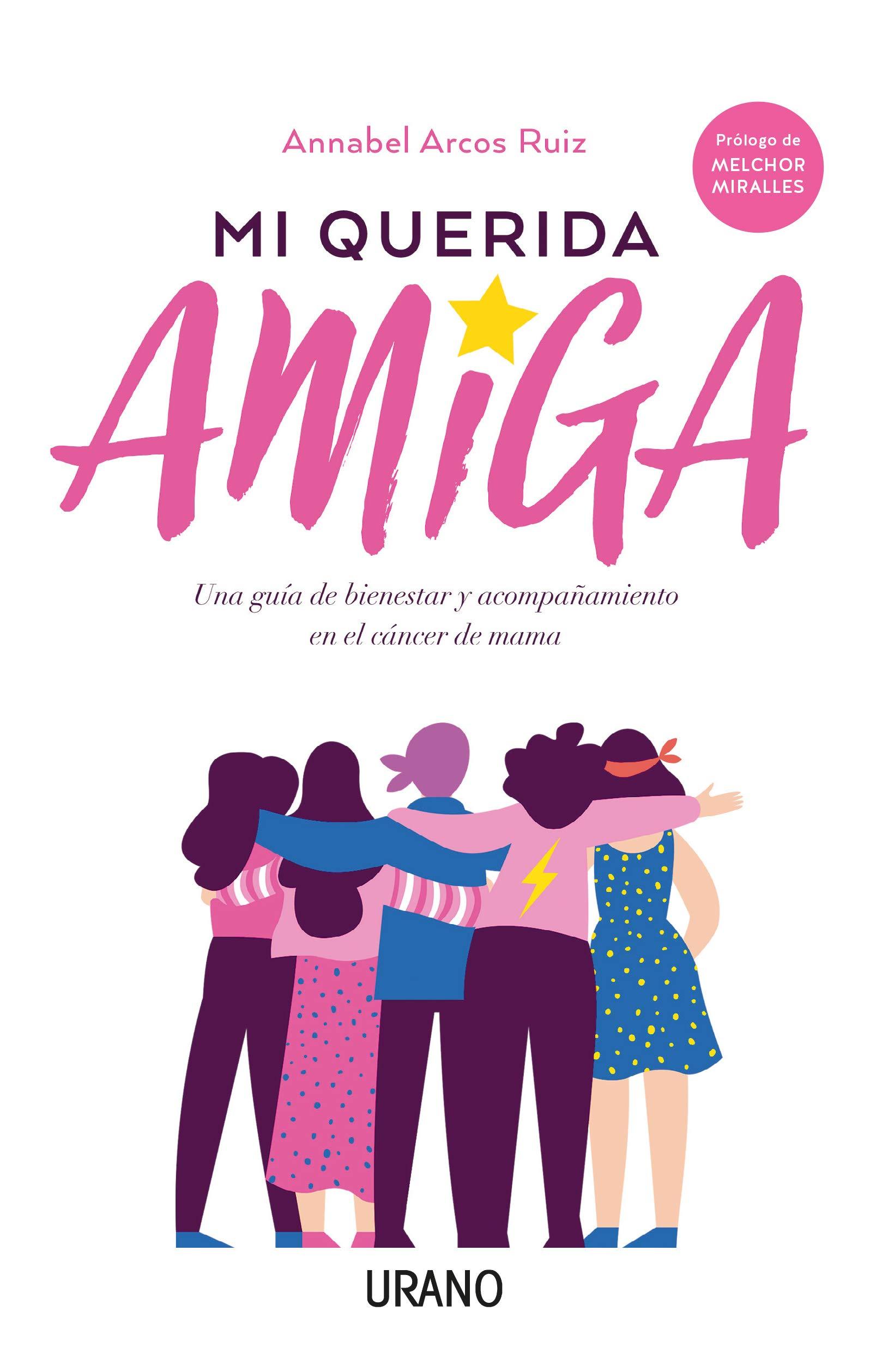 Mi Querida Amiga: Una guía de bienestar y acompañamiento en el cáncer de mama Crecimiento personal: Amazon.es: ARCOS RUIZ, ANNABEL: Libros