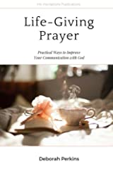 Life-Giving Prayer: Practical Ways to Improve Your Communication with God Kindle Edition