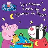 Peppa Pig: La primera fiesta de pijamas de Peppa (Peppa's First Sleepover) (Cerdita Peppa) (Spanish Edition)